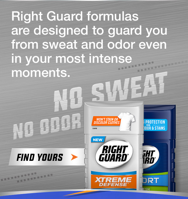 No Stains, No Odor. No Sweat. Right Guard formulas are designed to guard you from sweat, odor and stains even in your most intense moments.  Click to learn more.
