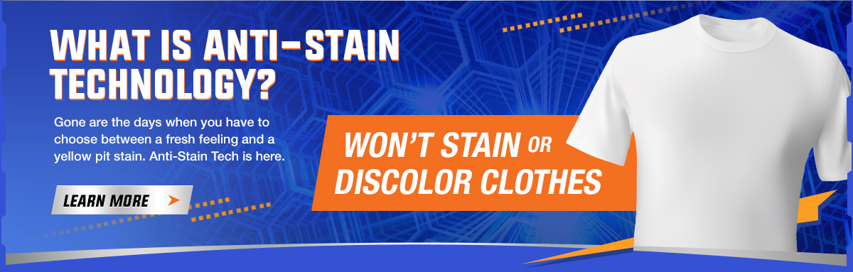 What is Anti-Stain Tech? Gone are the days when you have to choose between a fresh feeling and a yellow pit-stain. Anti Stain Tech is here. Click to learn more.